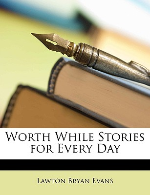 Worth While Stories for Every Day (1917) - Evans, Lawton Bryan (Editor)