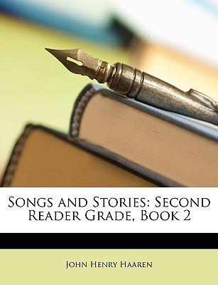 Songs and Stories: Second Reader Grade, Book 2 - Haaren, John H