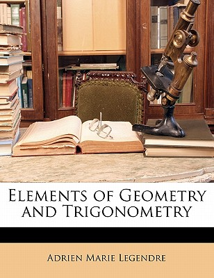 Elements of Geometry and Trigonometry - Legendre, Adrien-Marie