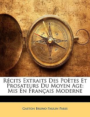 Rcits Extraits Des Potes Et Prosateurs Du Moyen Age: MIS En Francaise Moderne - Paris, Gaston Bruno Paulin