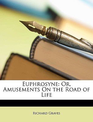 Euphrosyne: Or, Amusements on the Road of Life - Graves, Richard