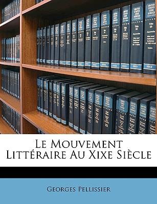 Le Mouvement Littraire Au Xixe Siecle - Pellissier, Georges