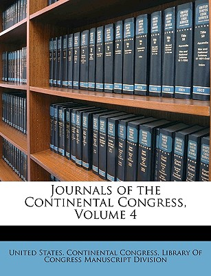 Journals of the Continental Congress, Volume 4 - United States Continental Congress, States Continental Congress (Creator), and Library of Congress Manuscript Division, Of Congress Manuscript Division (Creator)