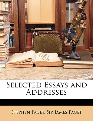 Selected Essays and Addresses - Paget, Stephen, and Paget, James