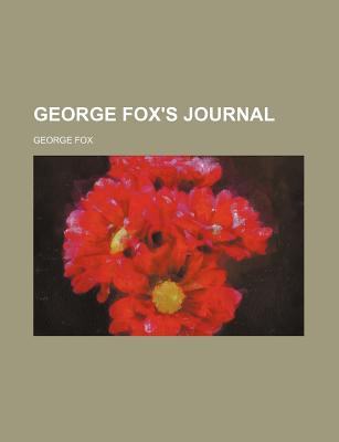 George Fox's Journal - Fox, George