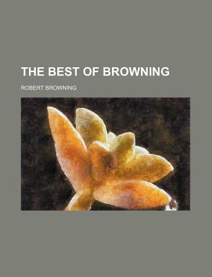 The Best of Browning - Browning, Robert