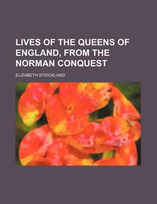 Lives of the Queens of England, from the Norman Conquest (Volume 2) - Strickland, Elizabeth