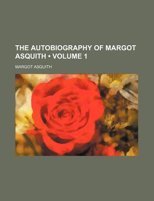 The Autobiography of Margot Asquith - Asquith, Margot