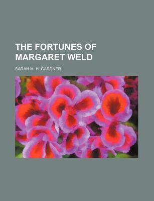 The Fortunes of Margaret Weld (1894) - Gardner, Sarah M H