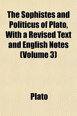 The Sophistes and Politicus of Plato, with a Revised Text and English Notes - Plato