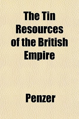 The Tin Resources of the British Empire - Penzer, N M 1892
