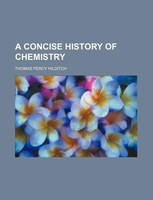 A Concise History of Chemistry - Hilditch, Thomas Percy