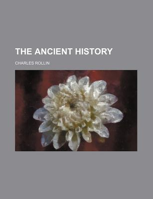 The Ancient History - Rollin, Charles
