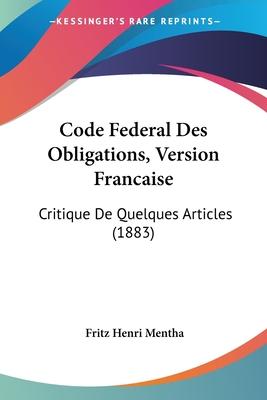 Code Federal Des Obligations, Version Francaise: Critique de Quelques Articles (1883) - Mentha, Fritz Henri