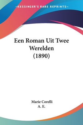 Een Roman Uit Twee Werelden (1890) - Corelli, Marie, and A E (Translated by)