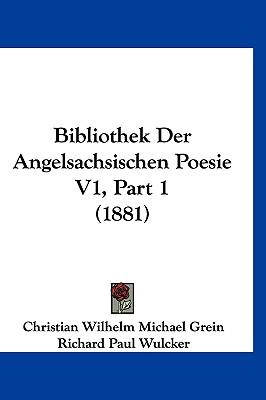 Bibliothek Der Angelsachsischen Poesie V1, Part 1 (1881) - Grein, Christian Wilhelm Michael, and Wulcker, Richard Paul (Editor)