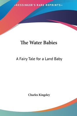 The Water Babies the Water Babies: A Fairy Tale for a Land Baby a Fairy Tale for a Land Baby - Kingsley, Charles