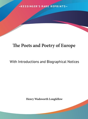 The Poets and Poetry of Europe: With Introductions and Biographical Notices - Longfellow, Henry Wadsworth