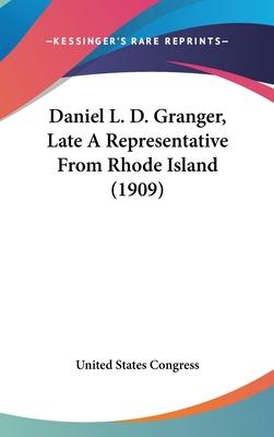 Daniel L. D. Granger, Late a Representative from Rhode Island (1909) - United States Congress, States Congress