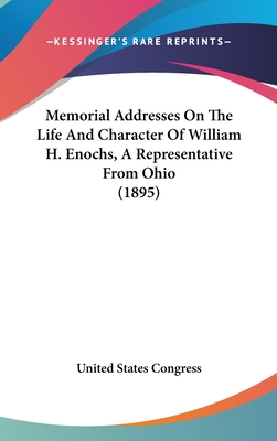 Memorial Addresses on the Life and Character of William H. Enochs, a Representative from Ohio (1895) - United States Congress, States Congress