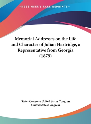 Memorial Addresses on the Life and Character of Julian Hartridge, a Representative from Georgia (1879) - United States Congress, States Congress