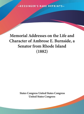 Memorial Addresses on the Life and Character of Ambrose E. Burnside, a Senator from Rhode Island (1882) - United States Congress, States Congress
