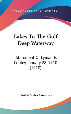 Lakes-To-The-Gulf Deep Waterway: Statement of Lyman E. Cooley, January 28, 1910 (1910) - United States Congress, States Congress