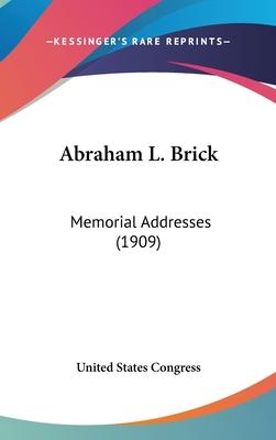 Abraham L. Brick: Memorial Addresses (1909) - United States Congress