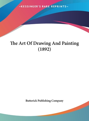 The Art of Drawing and Painting (1892) - Butterick Publishing