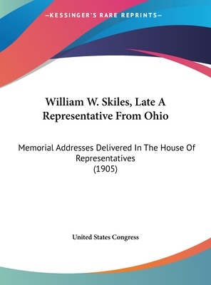 William W. Skiles, Late a Representative from Ohio: Memorial Addresses Delivered in the House of Representatives (1905) - United States Congress