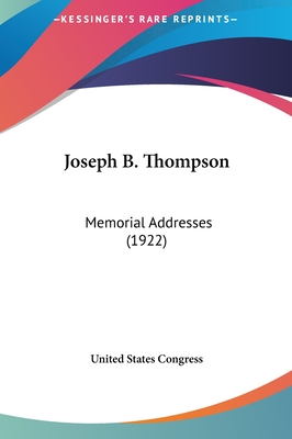 Joseph B. Thompson: Memorial Addresses (1922) - United States Congress