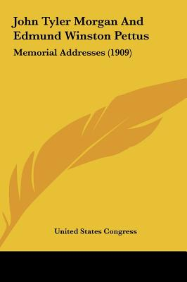 John Tyler Morgan and Edmund Winston Pettus: Memorial Addresses (1909) - United States Congress, States Congress