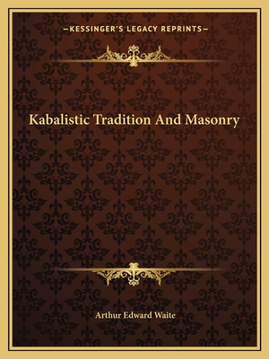 Kabalistic Tradition and Masonry - Waite, Arthur Edward, Professor, ed