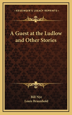 A Guest at the Ludlow and Other Stories - Nye, Bill