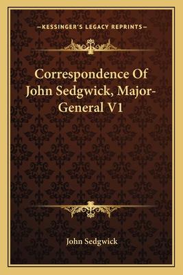 Correspondence of John Sedgwick, Major-General V1 - Sedgwick, John