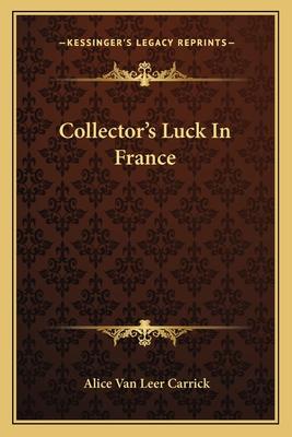 Collector's Luck in France - Carrick, Alice Van Leer
