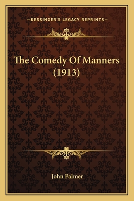 The Comedy of Manners (1913) the Comedy of Manners (1913) - Palmer, John