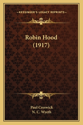 Robin Hood (1917) Robin Hood (1917) - Creswick, Paul, and Wyeth, N C (Illustrator)