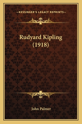 Rudyard Kipling (1918) Rudyard Kipling (1918) - Palmer, John