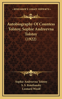 Autobiography of Countess Tolstoy, Sophie Andreevna Tolstoy (1922) - Tolstoy, Sophie Andreevna, and Koteliansky, S S (Translated by), and Woolf, Leonard (Translated by)