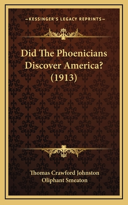 Did the Phoenicians Discover America? (1913) - Johnston, Thomas Crawford, and Smeaton, Oliphant (Foreword by)