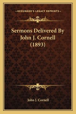 Sermons Delivered by John J. Cornell (1893) - Cornell, John J