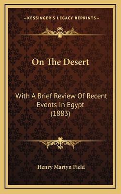 On the Desert: With a Brief Review of Recent Events in Egypt (1883) - Field, Henry Martyn
