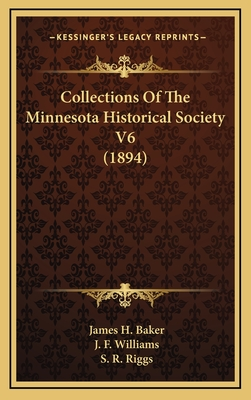 Collections of the Minnesota Historical Society V6 (1894) Collections of the Minnesota Historical Society V6 (1894) - Baker, James H, and Williams, J F, and Riggs, S R