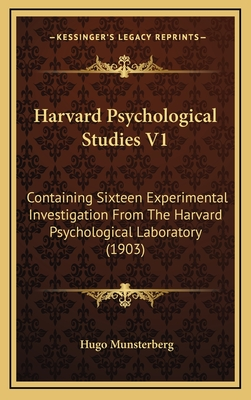 Harvard Psychological Studies V1: Containing Sixteen Experimental Investigation from the Harvard Psychological Laboratory (1903) - Munsterberg, Hugo