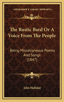The Rustic Bard or a Voice from the People: Being Miscellaneous Poems and Songs (1847) - Halliday, John