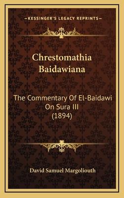 Chrestomathia Baidawiana: The Commentary of El-Baidawi on Sura III (1894) - Margoliouth, David Samuel (Translated by)