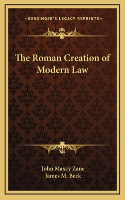 The Roman Creation of Modern Law - Zane, John Maxcy, and Beck, James M (Introduction by)