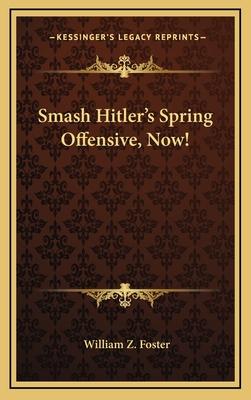 Smash Hitler's Spring Offensive, Now! - Foster, William Z