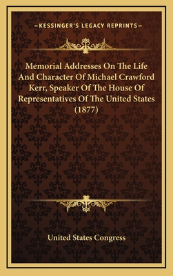 Memorial Addresses on the Life and Character of Michael Crawford Kerr, Speaker of the House of Representatives of the United States (1877) - United States Congress